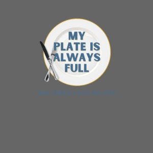 My Plate is Always Full