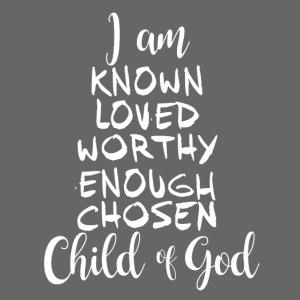 Known Loved Enough Chosen