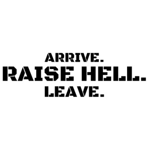 ARRIVE RAISE HELL LEAVE (black letters version)
