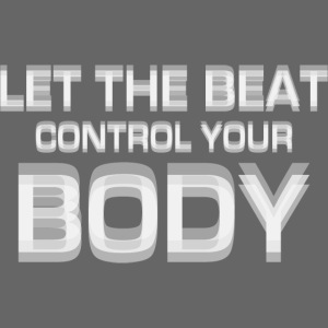 Let The Beat Control Your Body