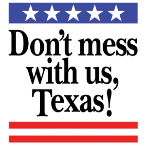 Don't mess with us, Texas