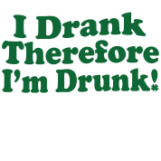 I Drank Therefore I'm Drunk