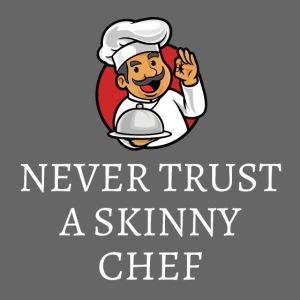 NEVER TRUST A SKINNY CHEF - Cartoon Chubby Chef
