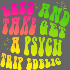 Lets Take A Trip And Get Psychedelic