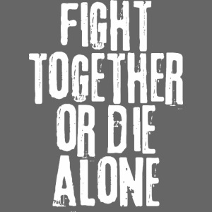fight together die alone