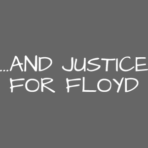 ...AND JUSTICE FOR FLOYD