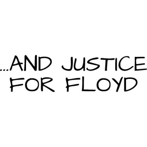 ...AND JUSTICE FOR FLOYD (black letters version)