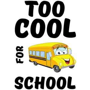 Too Cool for School - Cartoon School Bus Smiling