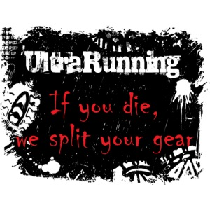 ULTRARUNNING IF YOU DIE, WE SPLIT YOUR GEAR