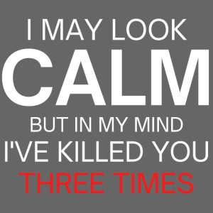 Look Calm but I've Killed You Three Times