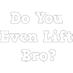 Do You Even Lift Bro.png