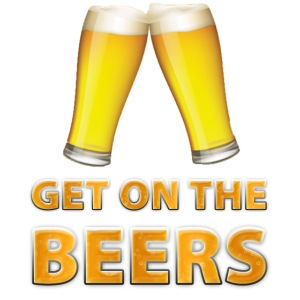 Get On The Beers Cheers