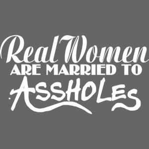 Real Women Marry A$$holes