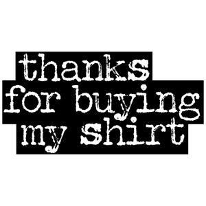 thanks for buying my shirt