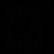 enjoy la bitch - enjoy los angeles bitch