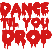 DANCE TIL YOU DROP