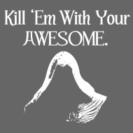 Design ~ Kill 'Em With Your Awesome