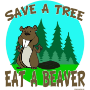 Save a tree Eat a Beaver