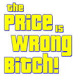 The Price Is Wrong Bitch!