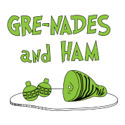 Gre-nades and Ham