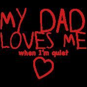 my dad loves me (when I'm quiet!)