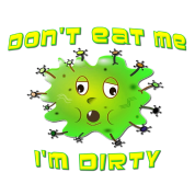 Don't Eat Me I'm Dirty Germ Virus Bacteria