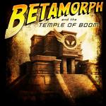 Betamorph Temple of Boom