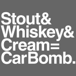 Stout & Whiskey & Cream = Car Bomb