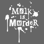 MILK IS MURDER!