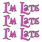 I'm Late, I'm Late, I'm Late Alice in Wonderland