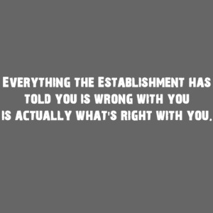 Everything the Establishment has told you...