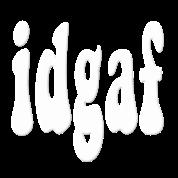 idgaf I Don't Give A F*ck