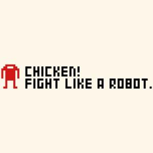 Chicken! Fight like a robot.