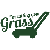 I'M CUTTING YOUR GRASS lawn mower