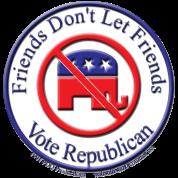 Friends Don't Let Friends Vote Republican 3D