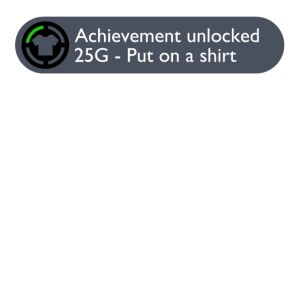 Achievement Unlocked: Put on a Shirt