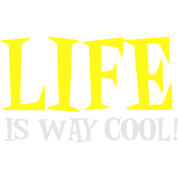 LIFE IS WAY COOL
