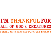 Thankful for God's Creatures... Served with Mashed Potatoes...