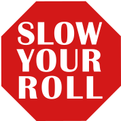 Slow Your Roll