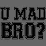 U Mad Bro? - stayflyclothing.com
