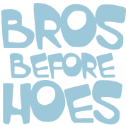 BROS BEFORE HOES (brothers before the ladies)