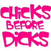 CHICKS BEFORE DICKS (sisters before the men)