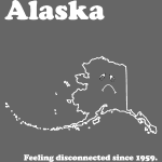 Alaska - Feeling Disconnected Since 1959