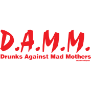 D.A.M.M. Drunks Against Mad Mothers