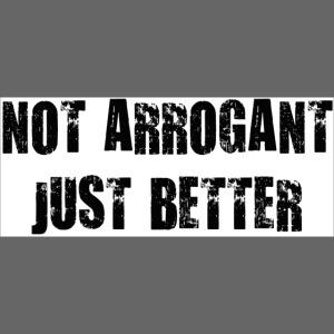 Not arrogant just better