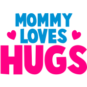 MOMMY LOVES HUGS! with love hearts
