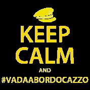 Keep Calm And Vada A Bordo Cazzo