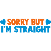 """SORRY BUT I""""M STRAIGHT"""