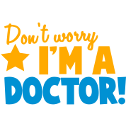 Don't Worry I'm a DOCTOR!