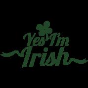 YES I'm IRISH! ST PATRICK'S DAY shirt!